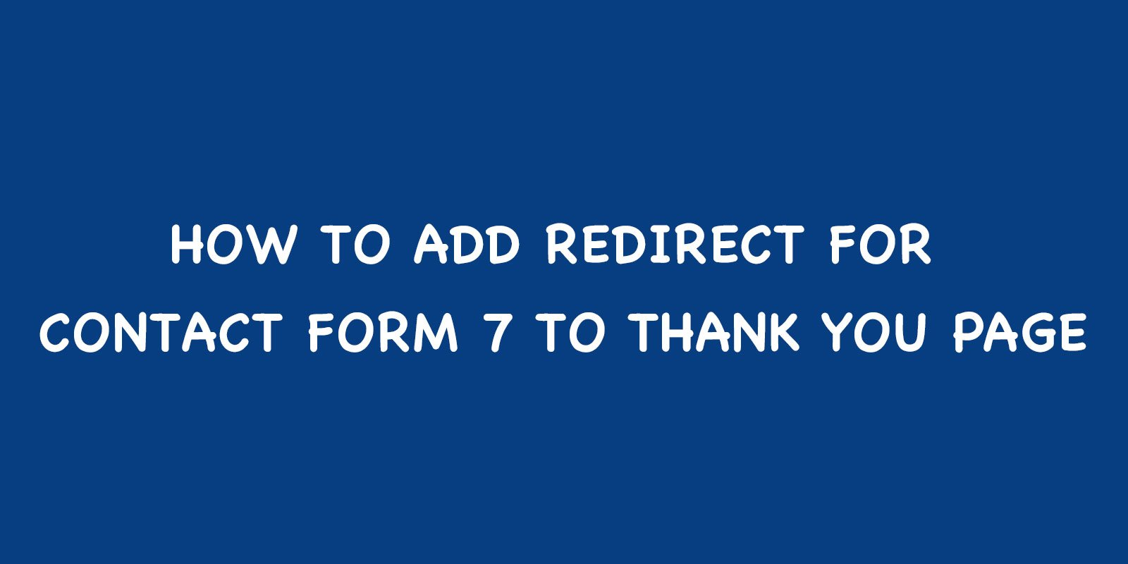 How to Add Redirect for Contact form 7 to thank you page