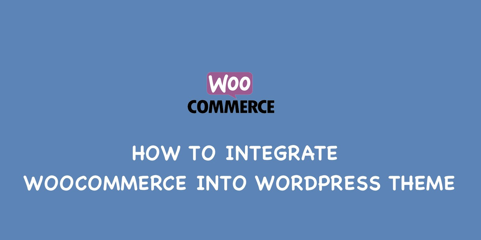 how to integrate woocommerce into wordpress theme