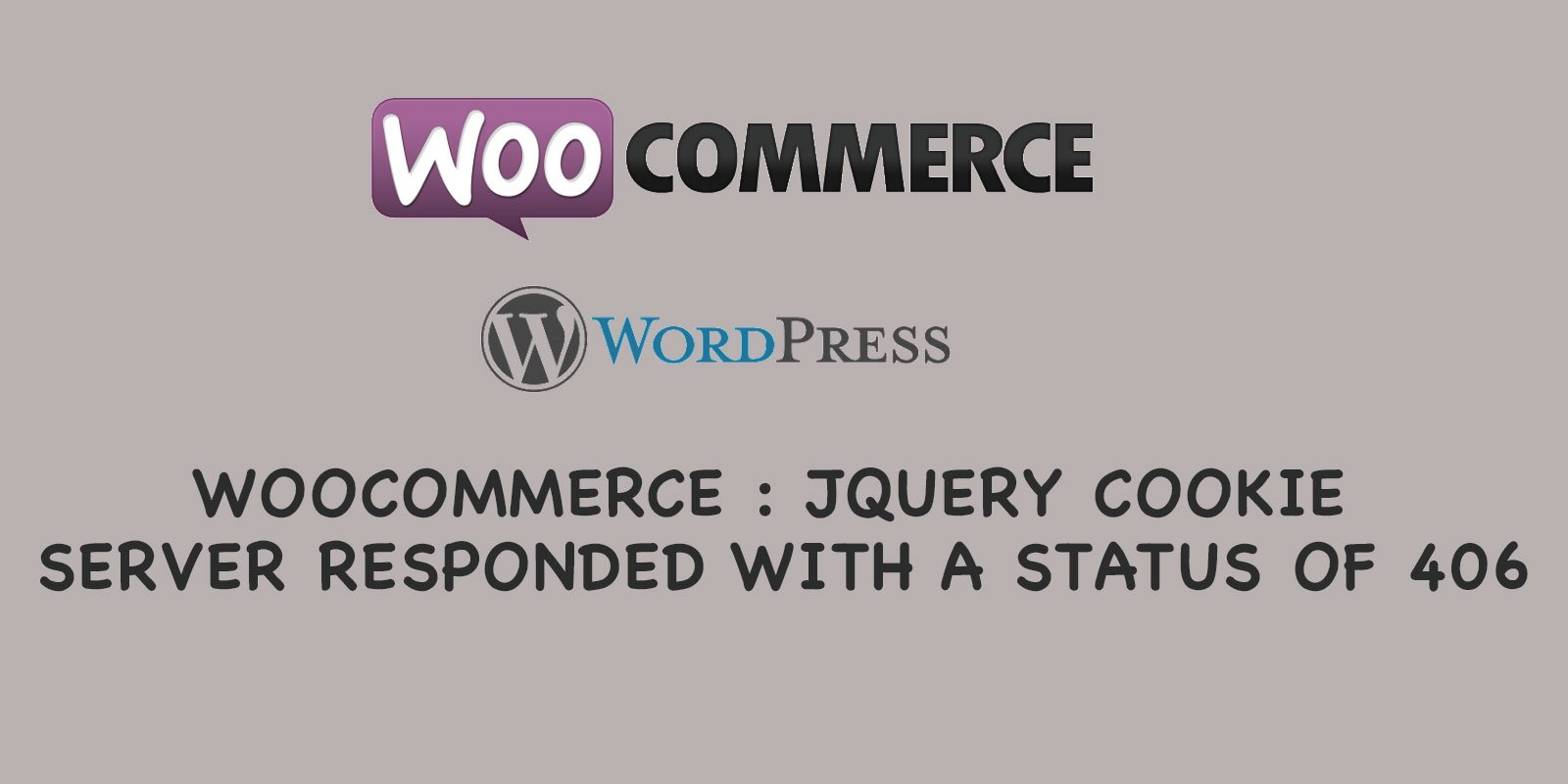 Woocommerce : jQuery cookie server responded with a status of 406