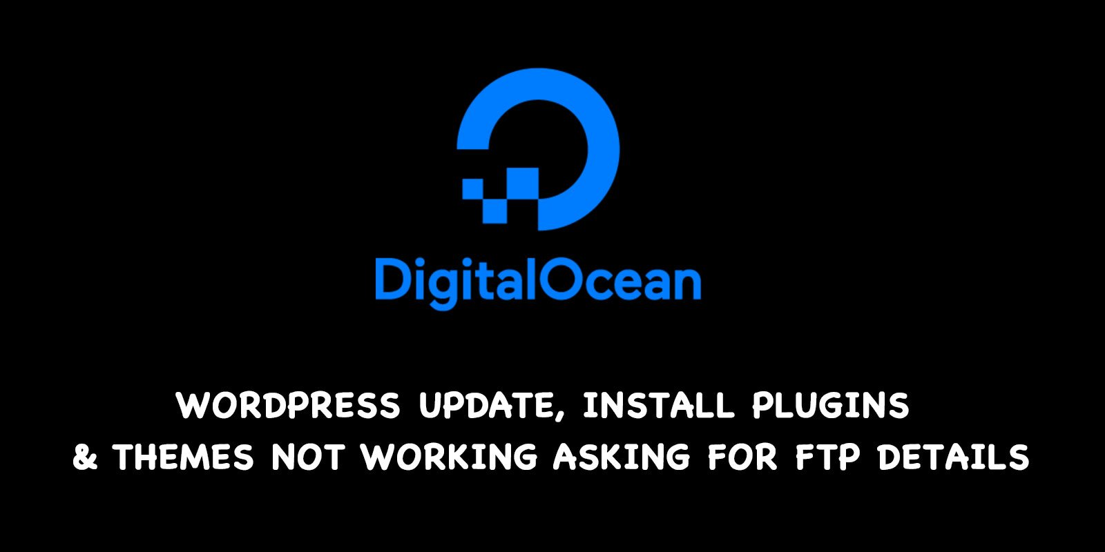 Digitalocean:  WordPress Update, Install Plugins & Themes not working asking for FTP details