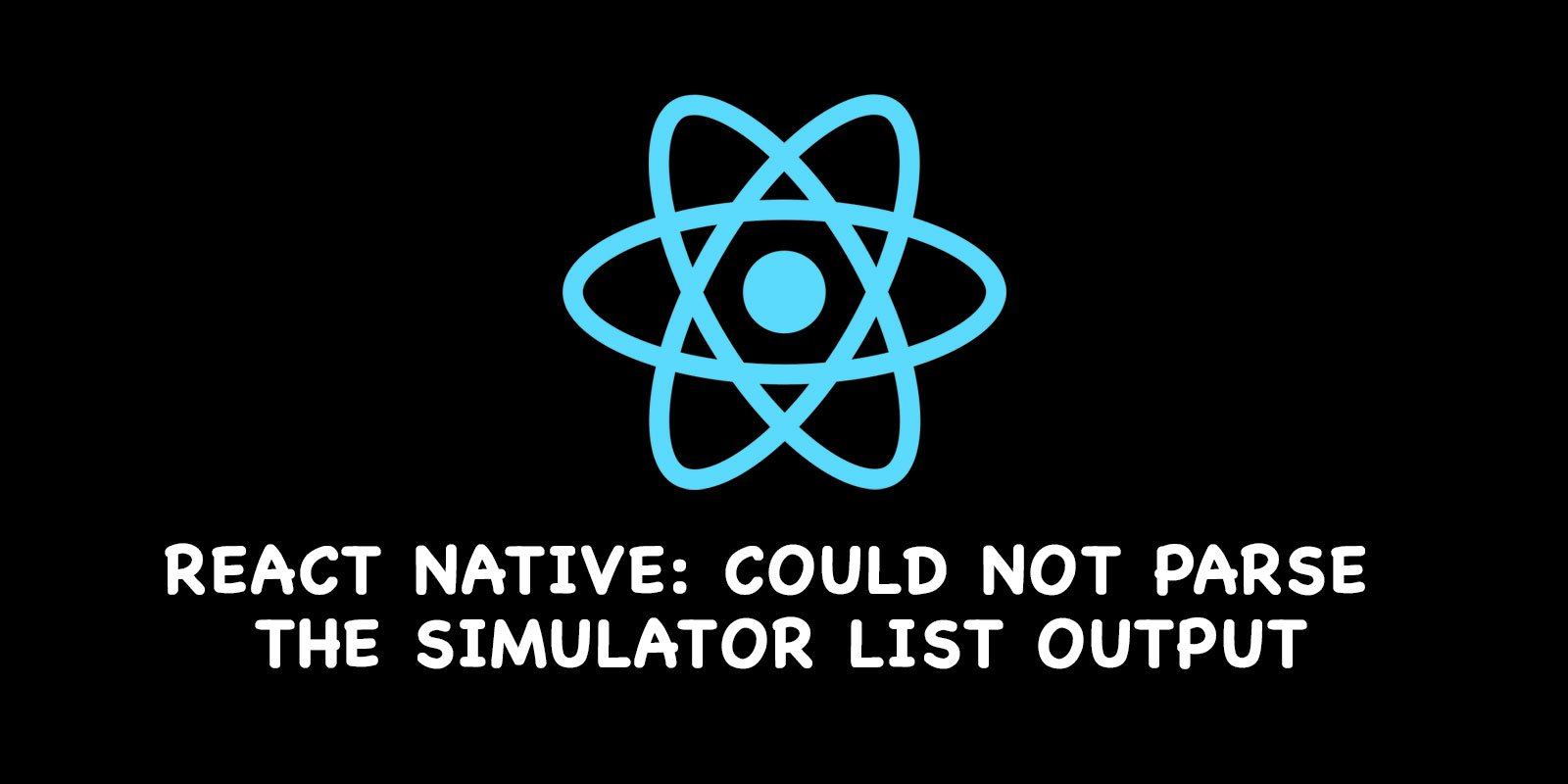 React Native: Could not parse the simulator list output