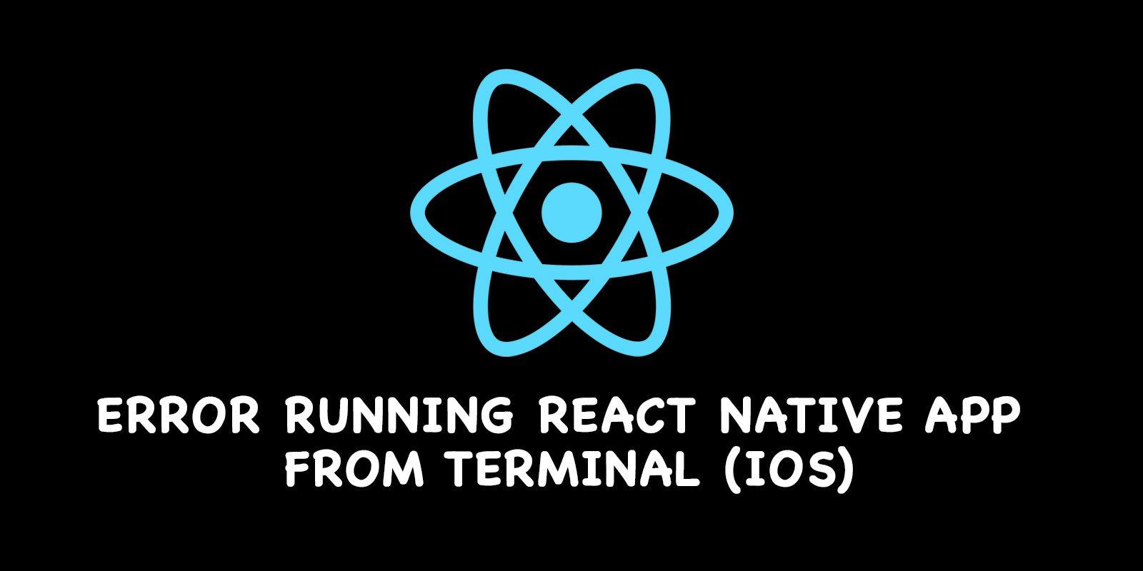 [Solved] Error Running React Native App From Terminal (iOS)