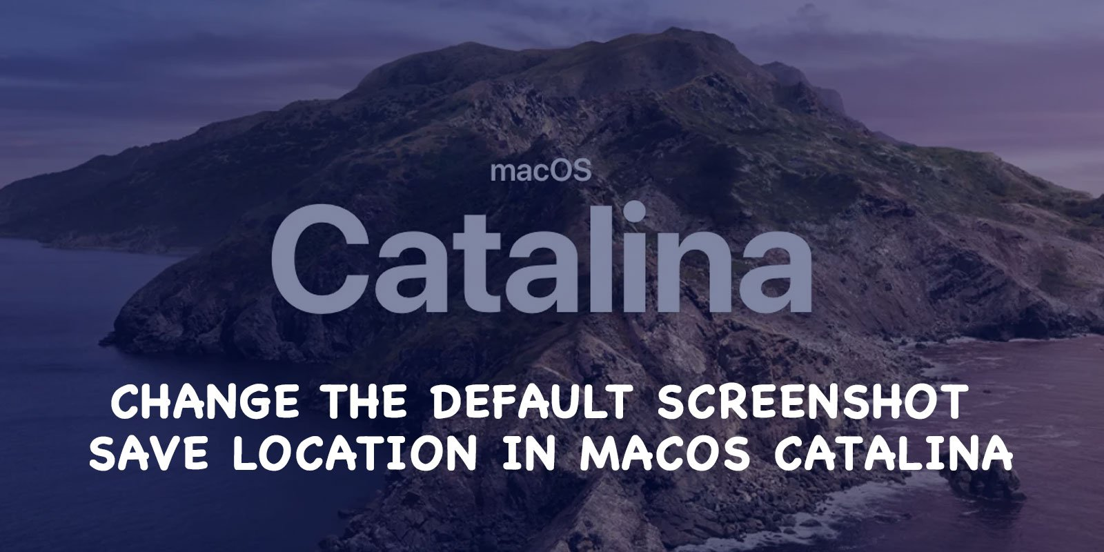 How to Change the Default Screenshot Save Location in macOS Catalina