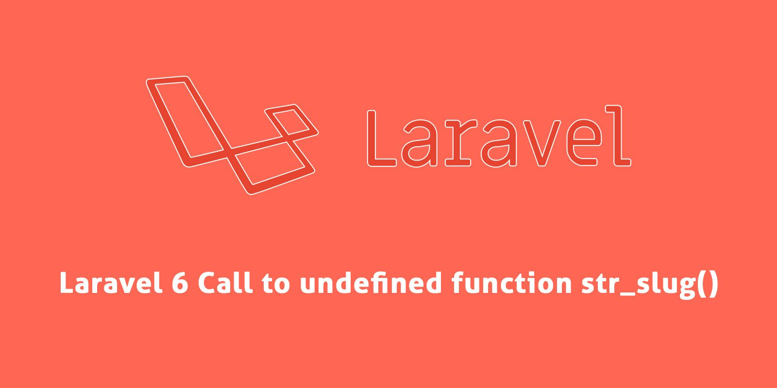 [Solved] Laravel 6 Call to undefined function str_slug()