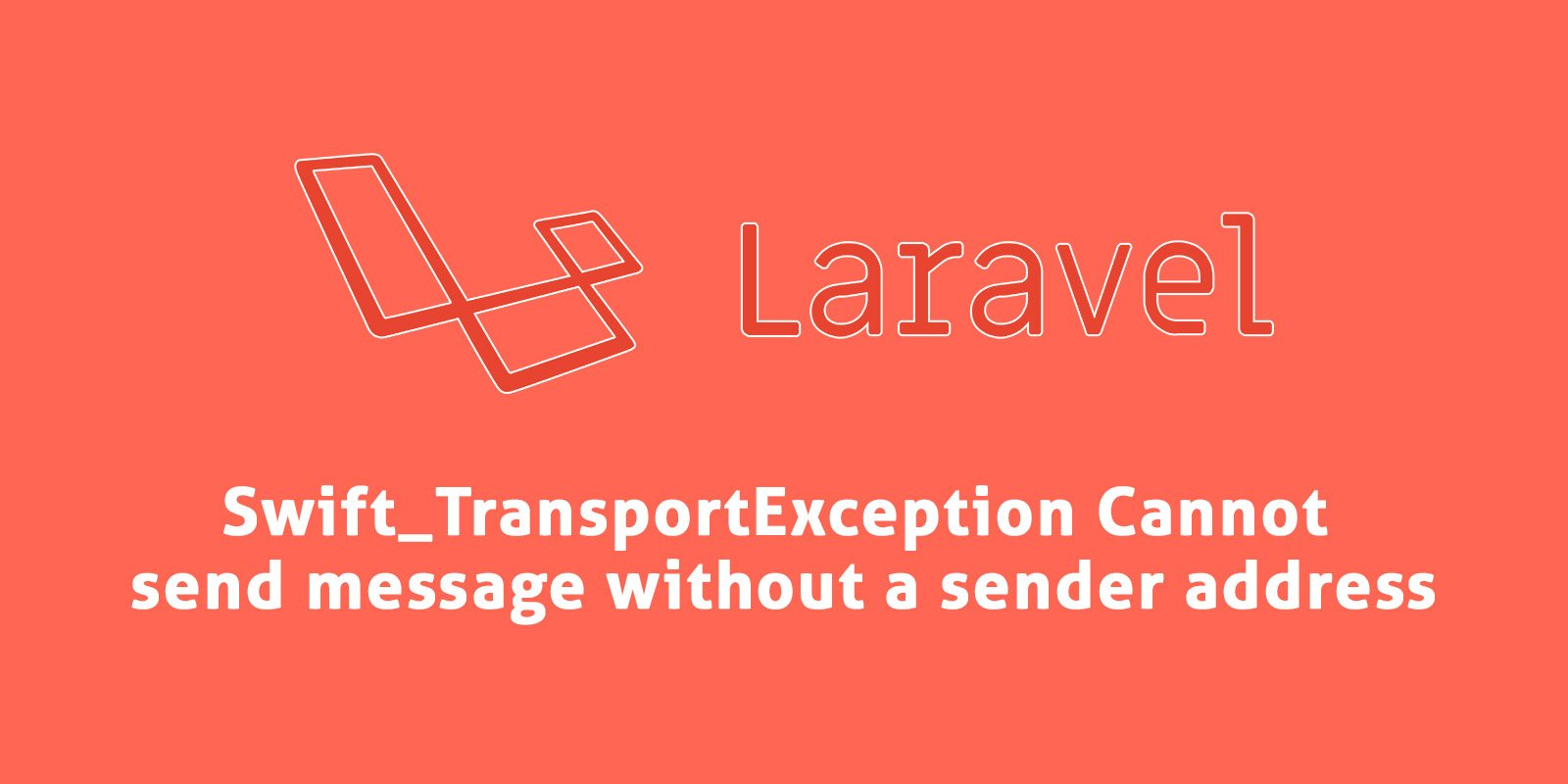 [solved] Laravel 7 Swift_TransportException Cannot send message without a sender address